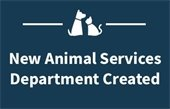 New Animal Services Department Created