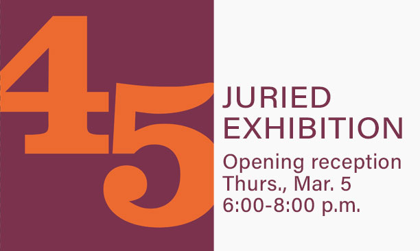 45th Juried Exhibition Opening Reception on March 5, 2020 from 6:00-8:00 p.m.