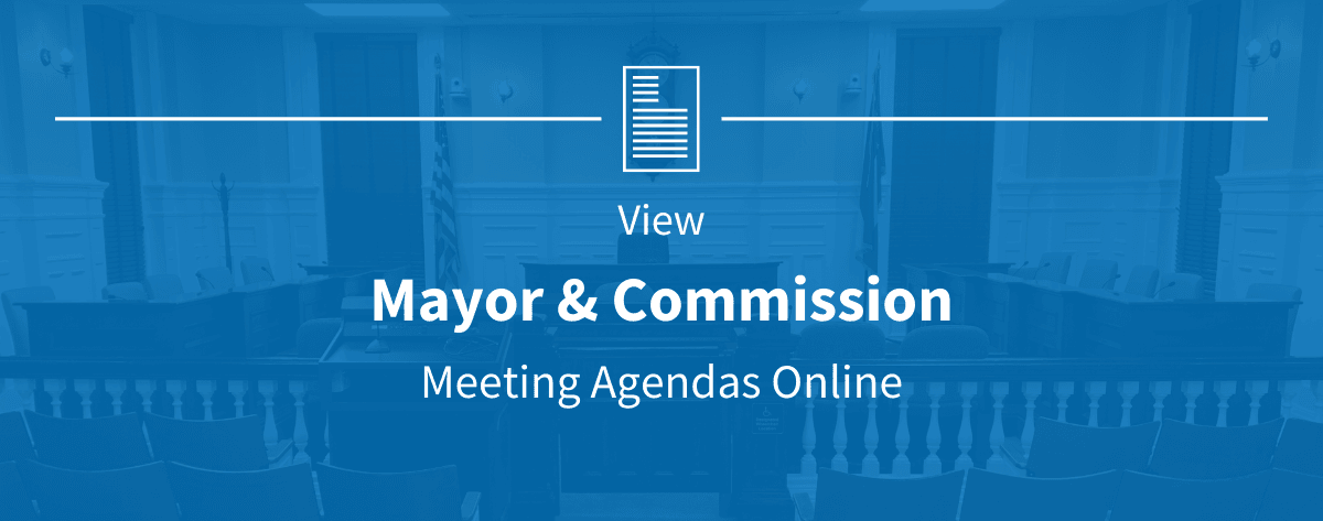 View Mayor & Commission meeting agendas online