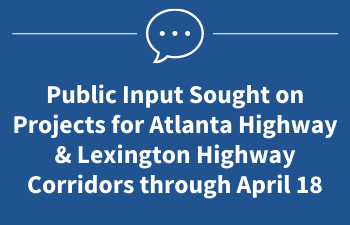 Public Input Sought on Projects for Atlanta Highway & Lexington Highway Corridors through April 18