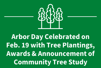 Arbor Day Celebrated on Feb. 19 with Tree Plantings, Awards & Announcement of Community Tree Study
