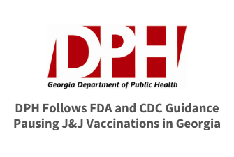 DPH Follows FDA and CDC Guidance Pausing J&J Vaccinations in Georgia