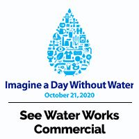 Blue water drop with Imagine A Day Without Water text, October 21 text, & See Water Works Commercial Opens in new window