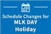 Schedule Changes for MLK Day Holiday